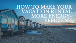 How tot make your vacation rental more energy-efficient